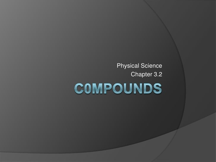 C0mpounds<br />Physical Science<br />Chapter 3.2<br />