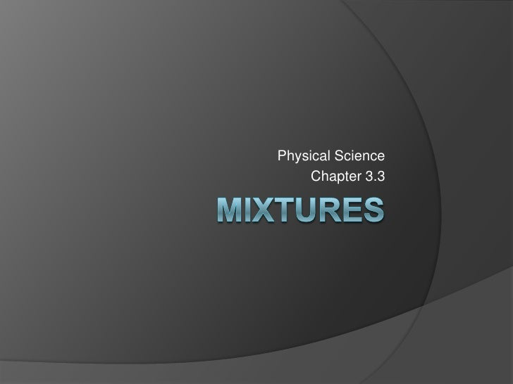Mixtures<br />Physical Science<br />Chapter 3.3<br />