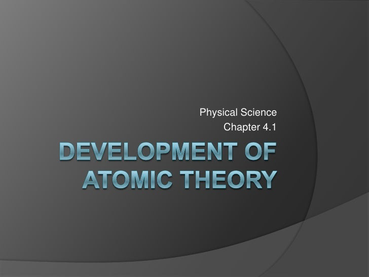 Development Of Atomic Theory<br />Physical Science<br />Chapter 4.1<br />