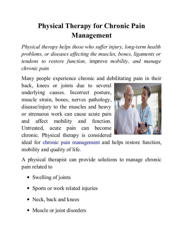 Physical Therapy for Chronic Pain Management Physical therapy helps those who suffer injury, long-term health problems, or...