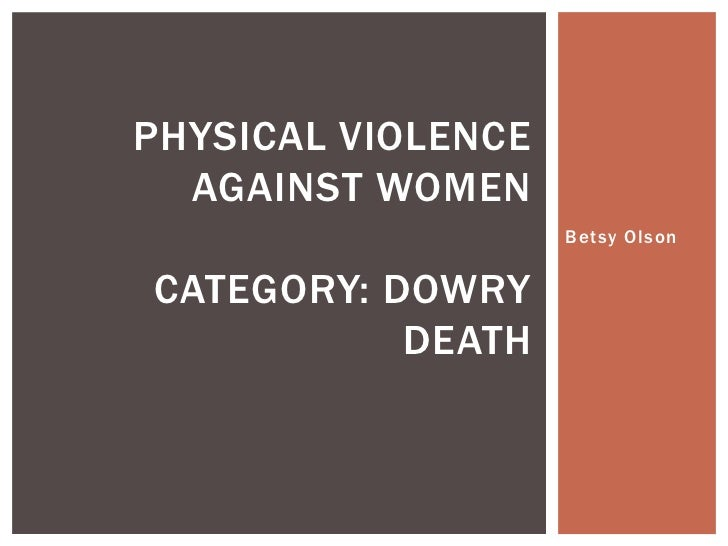 Betsy Olson<br />Physical Violence against womenCategory: Dowry Death<br />