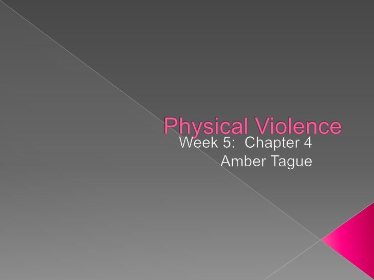 Physical Violence<br />Week 5:  Chapter 4<br />Amber Tague<br />
