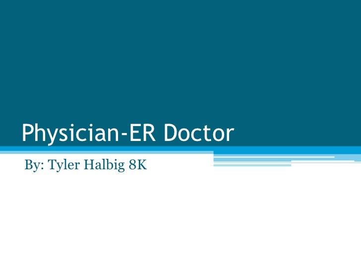 Physician-ER Doctor<br />By: Tyler Halbig 8K<br />