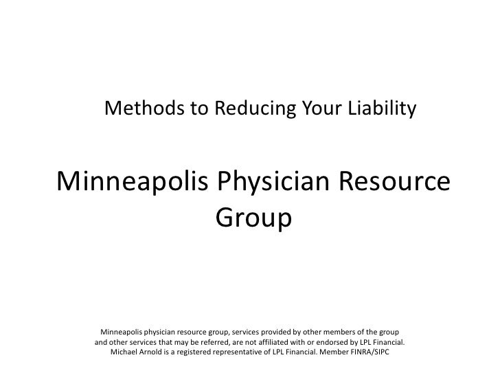 Methods to Reducing Your Liability<br />Minneapolis Physician Resource Group<br />Minneapolis physician resource group, se...