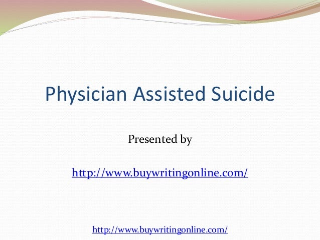 what is physician assisted suicide -it would violate the doctor's hippocratic oath-it decreases the value of human life-it could open the floodgate to non-critical patient suicides and other abuses.