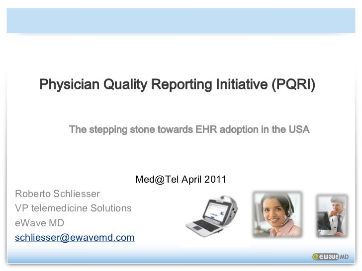 Physician Quality Reporting Initiative (PQRI)<br />The stepping stone towards EHR adoption in the USA <br />Med@Tel April ...