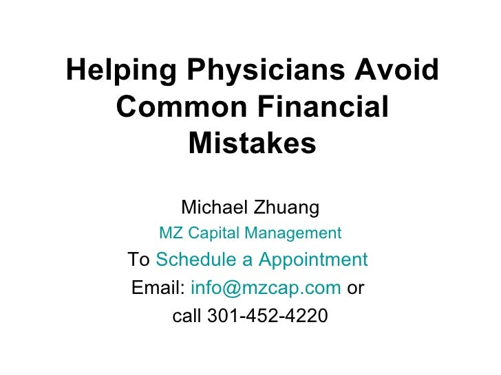 Helping Physicians Avoid   Common Financial        Mistakes        Michael Zhuang      MZ Capital Management   To Schedule...