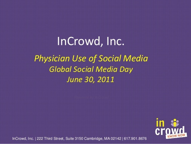 InCrowd, Inc. Physician Use of Social Media Global Social Media Day June 30, 2011 Powered by InCrowd InCrowd, Inc. | 222 T...