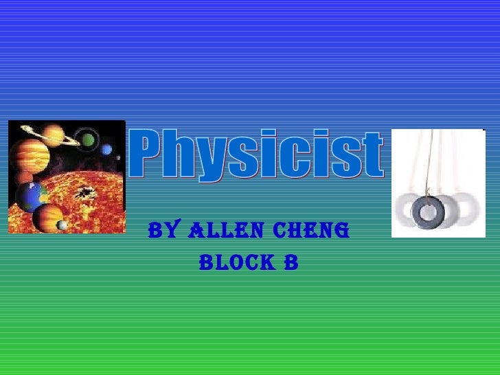 By Allen Cheng Block B Physicist