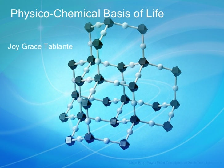 Physico-Chemical Basis of Life Joy Grace Tablante More Free PowerPoint Templates at SmileTemplates.com