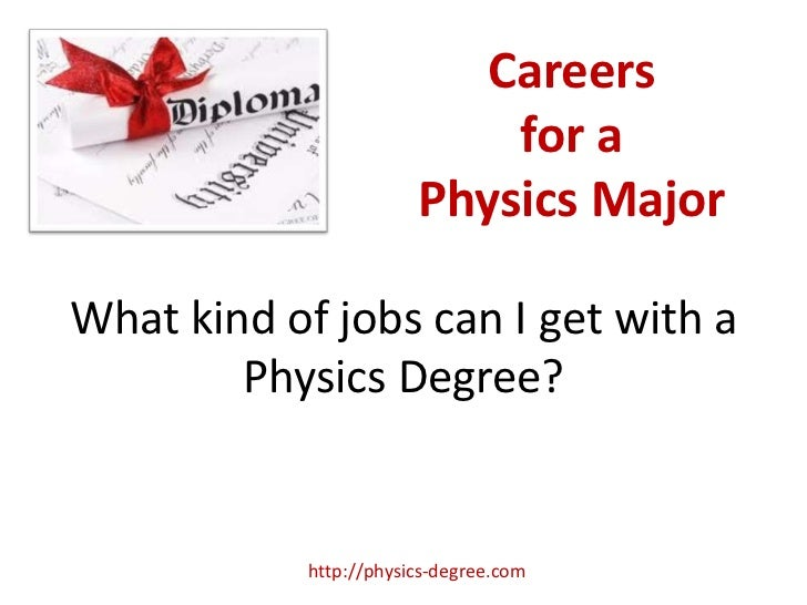 Careers                            for a                        Physics MajorWhat kind of jobs can I get with a        Phy...