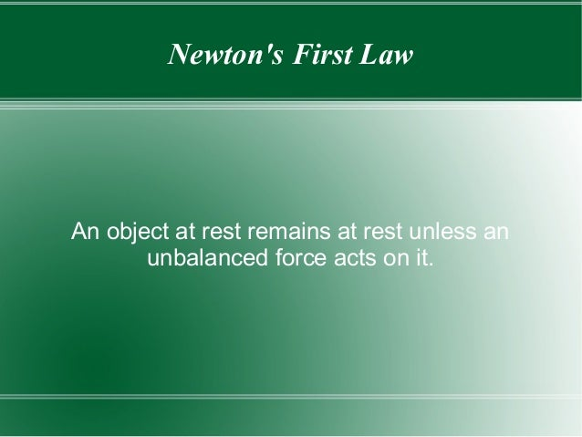 Newton's First Law  An object at rest remains at rest unless an unbalanced force acts on it.