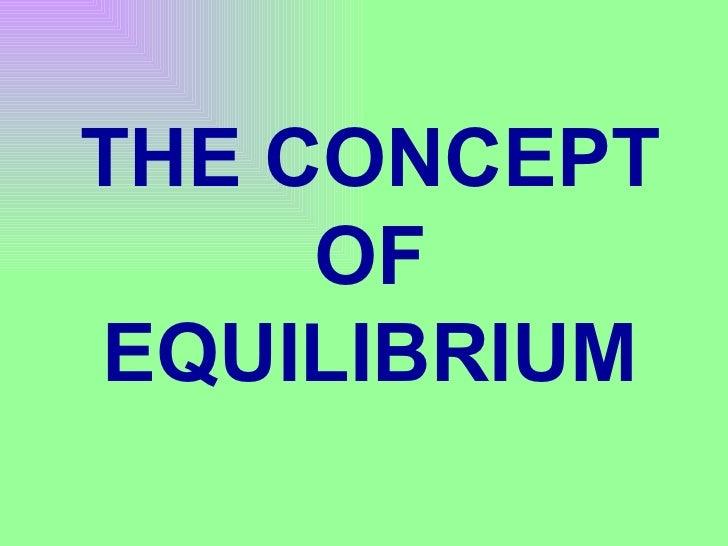 THE CONCEPT OF EQUILIBRIUM
