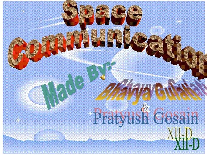 Space Communication Made By:- Bhavya Gulati & Pratyush Gosain XII-D
