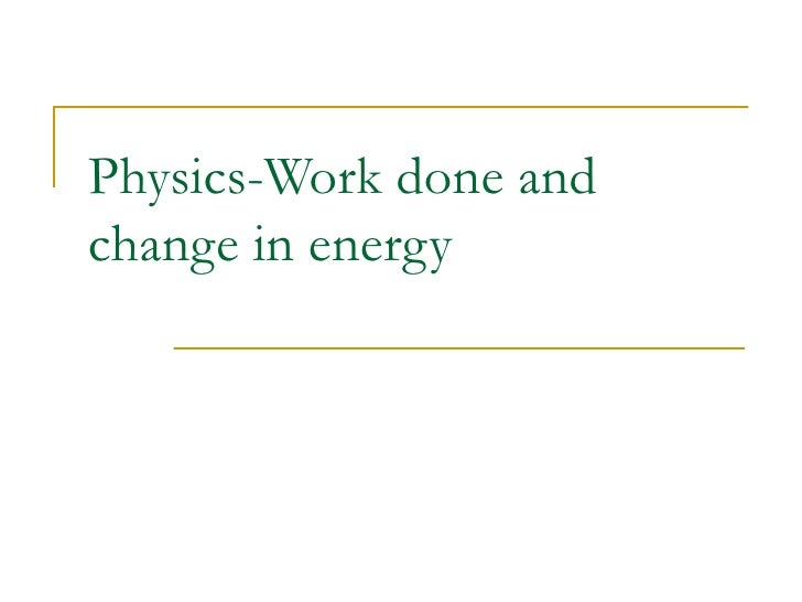 Physics-Work done and change in energy