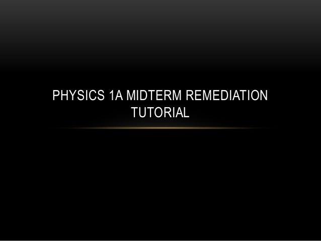 PHYSICS 1A MIDTERM REMEDIATION           TUTORIAL