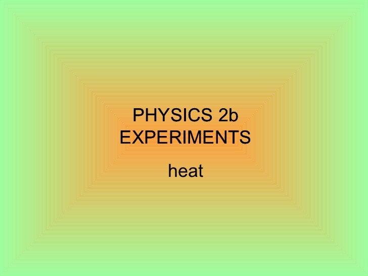 PHYSICS 2b EXPERIMENTS PHYSICS 2b EXPERIMENTS heat