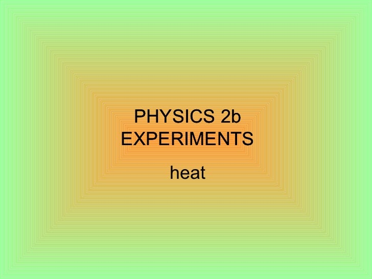 Physics2b experiments heat:  Detailed lab experiments on heat transfer, conversion, including convection & conduction