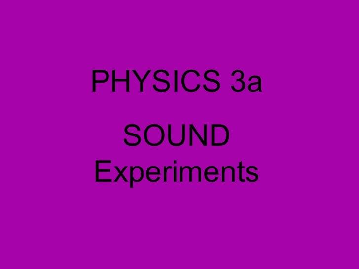 PHYSICS 3a SOUND Experiments