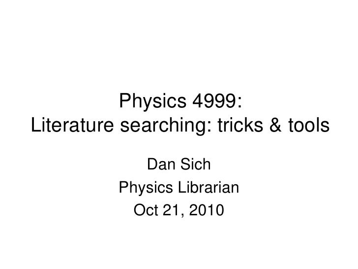 Physics 4999: Literature searching: tricks & tools              Dan Sich           Physics Librarian             Oct 21, 2...