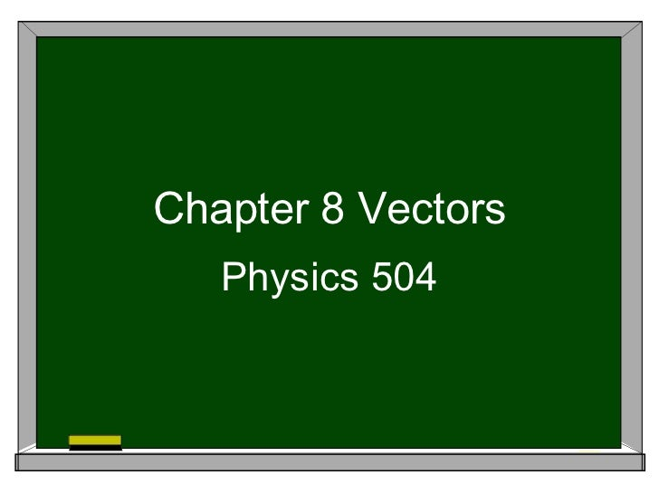 Physics 504 chapter 8 vectors