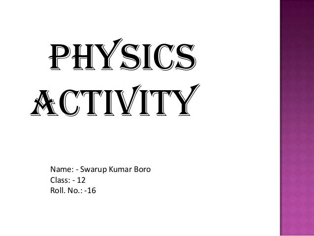 PHYSICSACTIVITYName: - Swarup Kumar BoroClass: - 12Roll. No.: -16