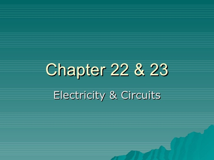 Chapter 22 & 23Electricity & Circuits