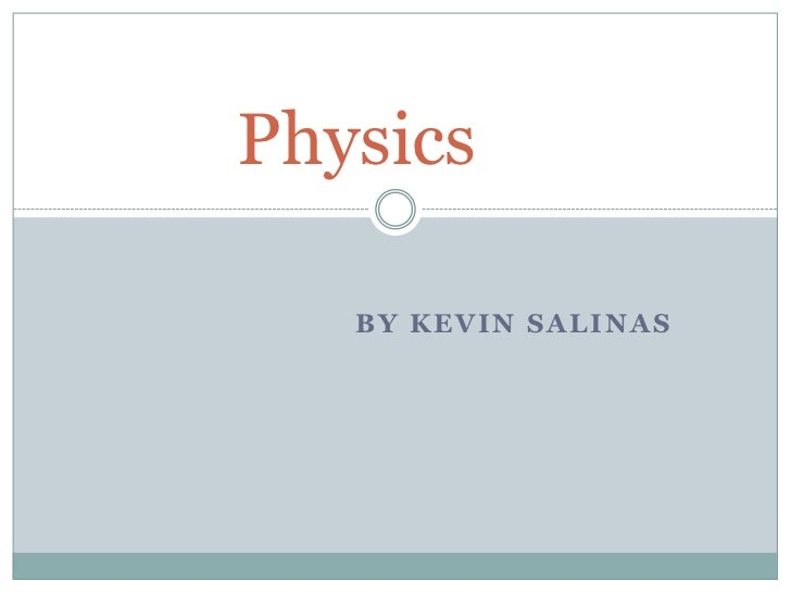 Physics   BY KEVIN SALINAS