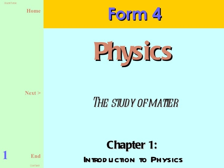 Chapter 1:  Introduction to Physics Form 4 1 Physics Next > The study of matter
