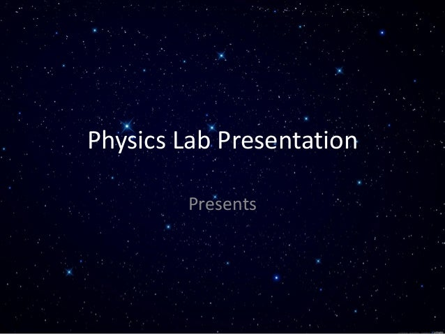 Physics Lab Presentation Presents