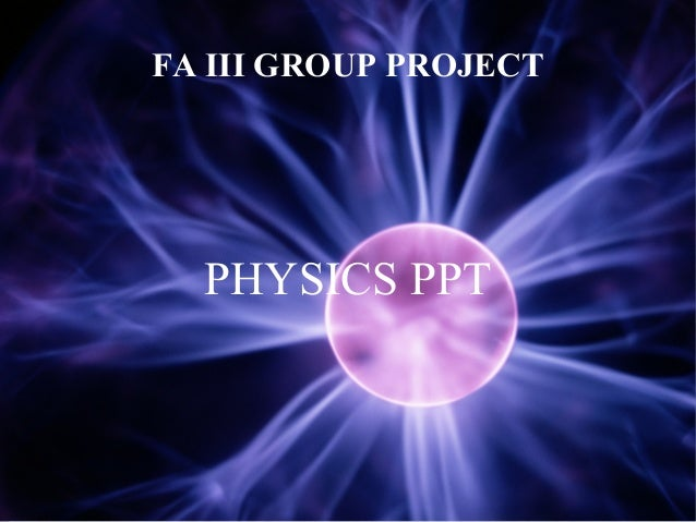 FA III GROUP PROJECT  PHYSICS PPT