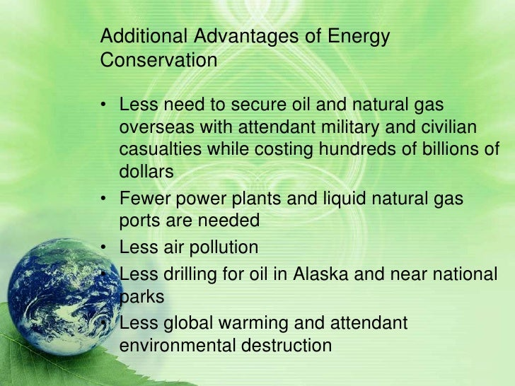 importance and benefits of energy conservation Conserving energy is important for yet another reason low electricity bills, reduced maintenance, and operating and service costs for electronic equipment are some of the prime benefits, which we can derive, if we use our sources of energy only when required and sparingly.