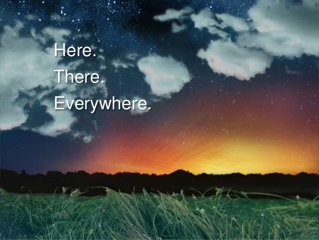 Here, There and Everywhere