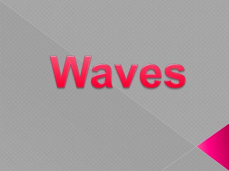    Sound Waves   Light Waves   Radio Waves   Water Waves   Waves on a String
