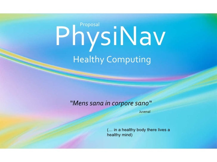 """PhysiNav Healthy Computing """" Mens sana in corpore sano""""  Juvenal   Proposal (… in a healthy body there lives a healthy mind)"""