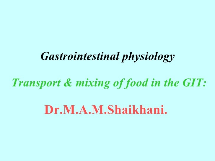 Gastrointestinal physiology   Transport & mixing of food in the GIT: Dr.M.A.M.Shaikhani.