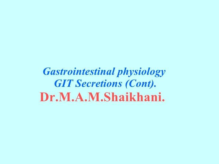 Gastrointestinal physiology   GIT Secretions (Cont). Dr.M.A.M.Shaikhani.
