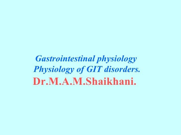 Gastrointestinal physiology   Physiology of GIT disorders. Dr.M.A.M.Shaikhani.