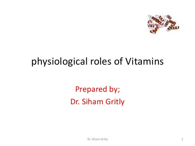 physiological roles of Vitamins          Prepared by;         Dr. Siham Gritly              Dr. Siham Gritly    1