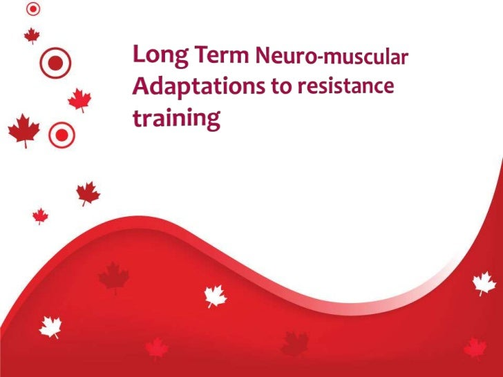 Long Term Neuro-muscular Adaptations to resistance training<br />
