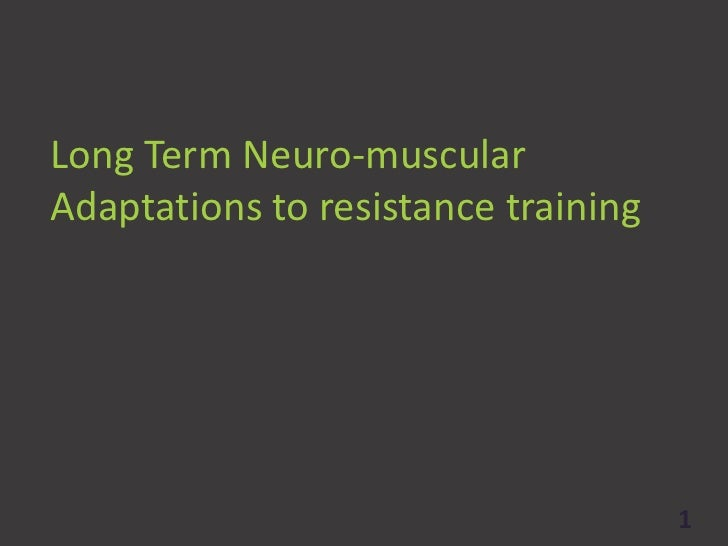 Long Term Neuro-muscular Adaptations to resistance training<br />1<br />
