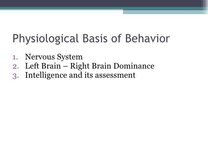 Physiological Basis of Behavior <ul><li>Nervous System </li></ul><ul><li>Left Brain – Right Brain Dominance </li></ul><ul>...
