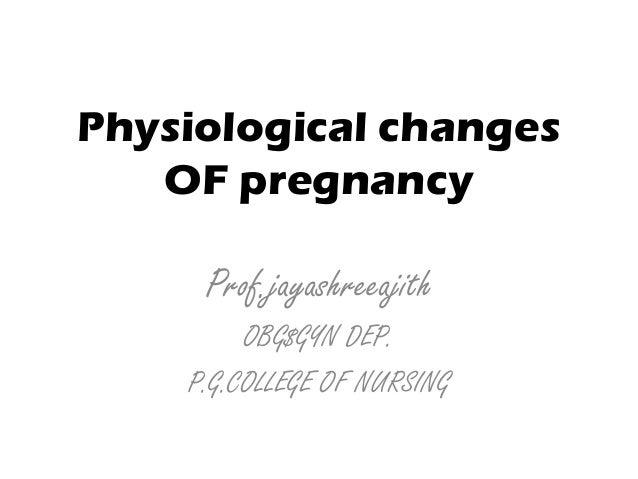 Physiological changes OF pregnancy Prof.jayashreeajith OBG$GYN DEP. P.G.COLLEGE OF NURSING