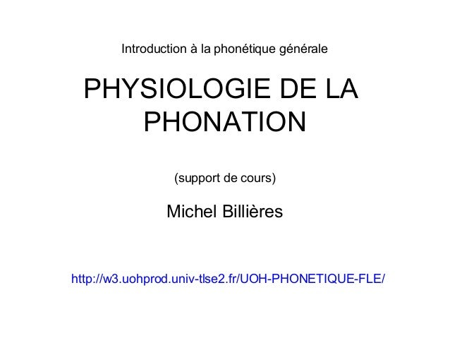 Introduction à la phonétique générale  PHYSIOLOGIE DE LA PHONATION (support de cours)  Michel Billières  http://w3.uohprod...
