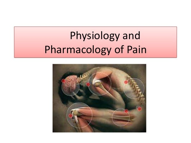 Physiology andPharmacology of Pain