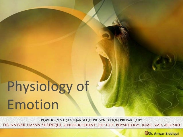 Physiology ofEmotion                ©Dr. Anwar Siddiqui