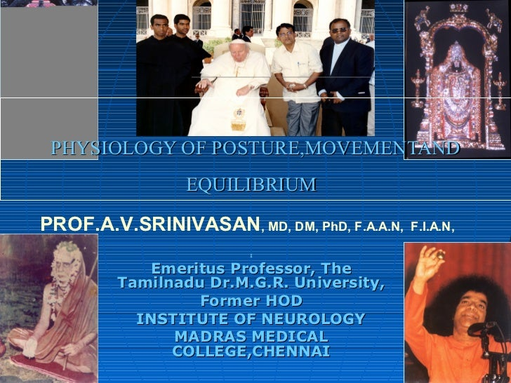 PHYSIOLOGY OF POSTURE,MOVEMENTAND                EQUILIBRIUMPROF.A.V.SRINIVASAN, MD, DM, PhD, F.A.A.N,   F.I.A.N,         ...