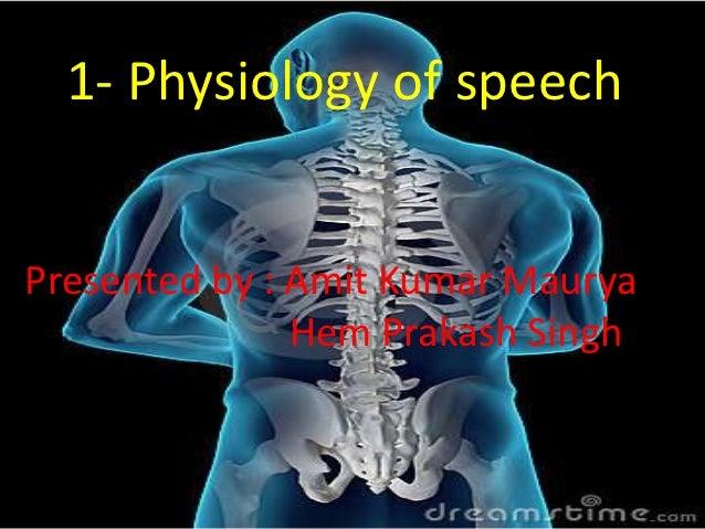 1- Physiology of speechPresented by : Amit Kumar Maurya               Hem Prakash Singh