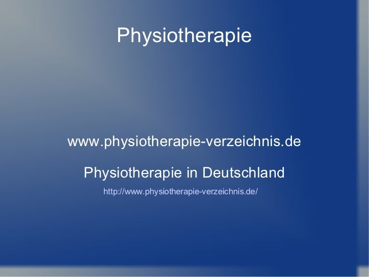Physiotherapie www.physiotherapie-verzeichnis.de Physiotherapie in Deutschland http://www.physiotherapie-verzeichnis.de/