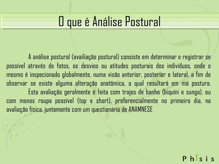 O que é Análise Postural A análise postural (availiação postural) consiste em determinar e registrar se possível através d...